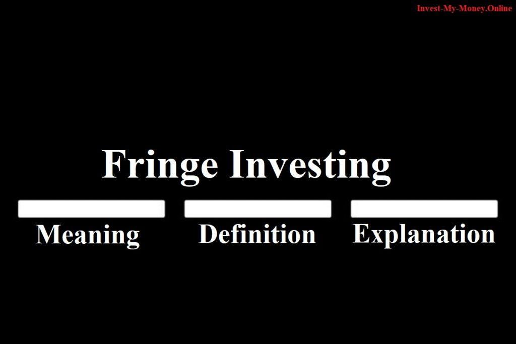 Fringe Investment Meaning